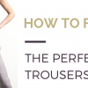 How To Find The Perfect Trousers